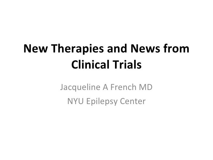 New Therapies and News from Clinical Trials Jacqueline A French MD NYU Epilepsy Center