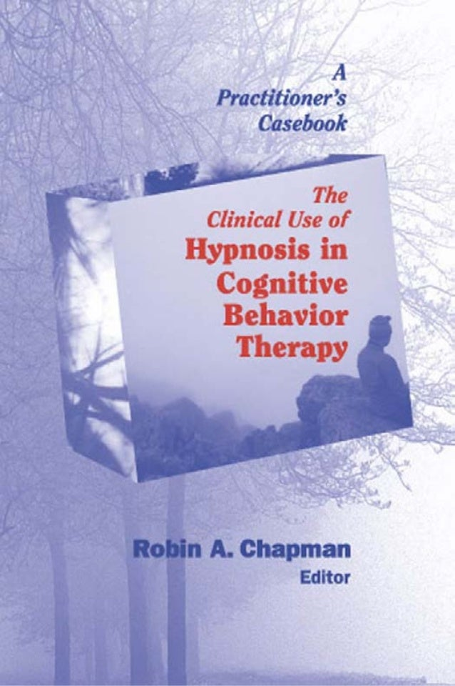 The Clinical Use ofHypnosis inCognitive Behavior TherapyA Practitioner's Casebook