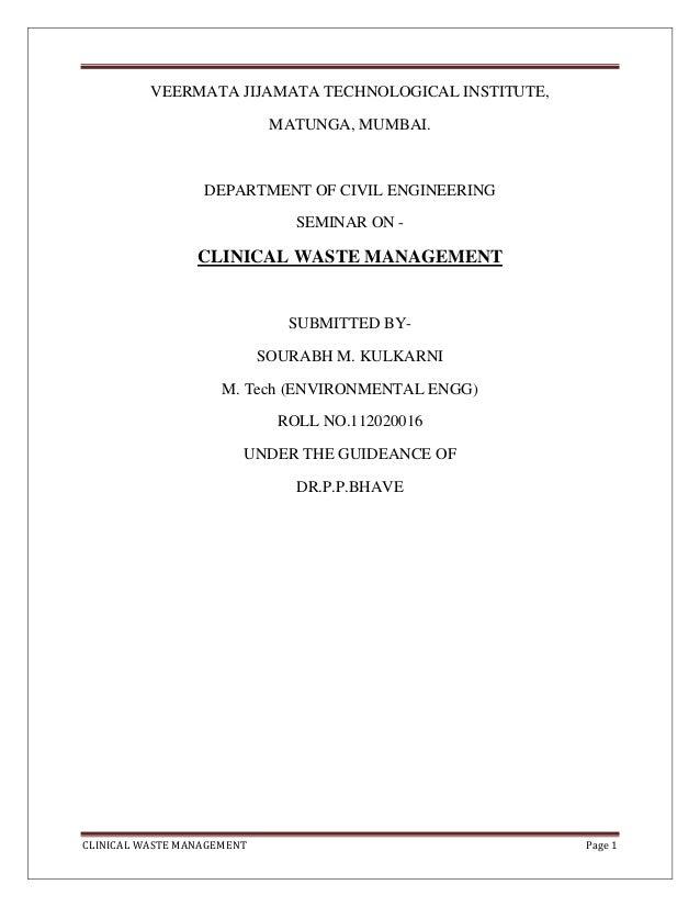 CLINICAL WASTE MANAGEMENT Page 1 VEERMATA JIJAMATA TECHNOLOGICAL INSTITUTE, MATUNGA, MUMBAI. DEPARTMENT OF CIVIL ENGINEERI...