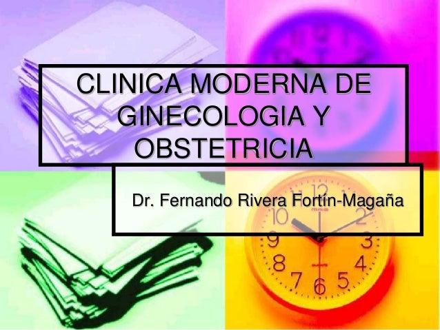 CLINICA MODERNA DE   GINECOLOGIA Y    OBSTETRICIA   Dr. Fernando Rivera Fortín-Magaña