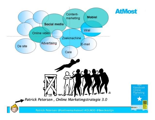 Patrick Petersen , Online Marketingstrategie 3.0      Patrick Petersen (@onlinemarketeer) #OLM30 @Beeckestijn