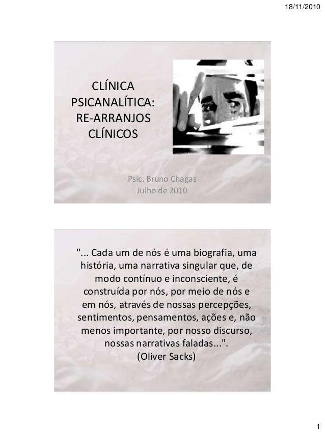 """18/11/2010  CLÍNICA PSICANALÍTICA: RE-ARRANJOS CLÍNICOS  Psic. Bruno Chagas Julho de 2010  """"... Cada um de nós é uma biogr..."""