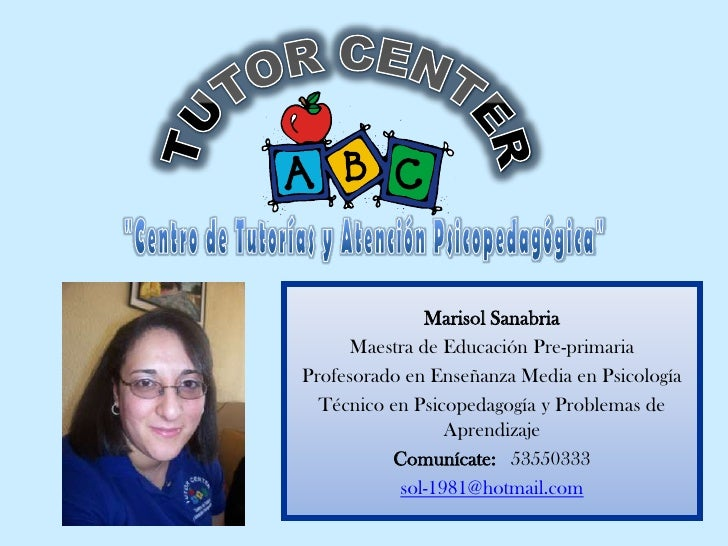 Marisol Sanabria      Maestra de Educación Pre-primaria Profesorado en Enseñanza Media en Psicología   Técnico en Psicoped...