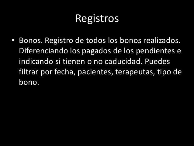Registros  • Bonos. Registro de todos los bonos realizados.  Diferenciando los pagados de los pendientes e  indicando si t...