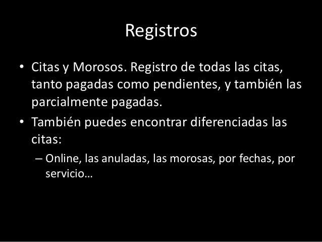 Registros  • Citas y Morosos. Registro de todas las citas,  tanto pagadas como pendientes, y también las  parcialmente pag...