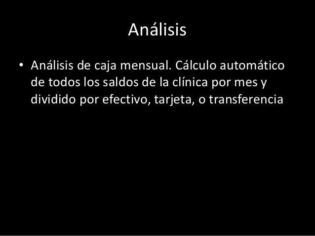 Análisis  • Análisis de caja mensual. Cálculo automático  de todos los saldos de la clínica por mes y  dividido por efecti...