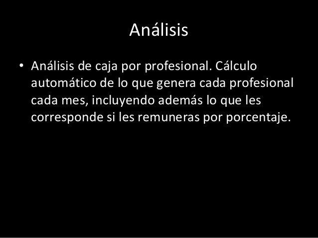 Análisis  • Análisis de caja por profesional. Cálculo  automático de lo que genera cada profesional  cada mes, incluyendo ...