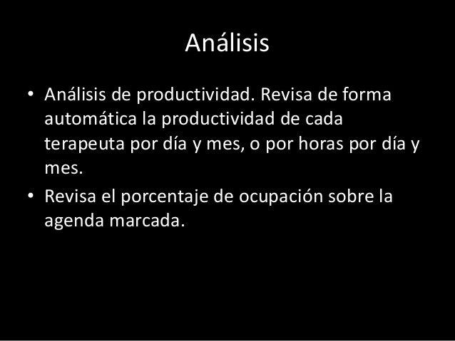 Análisis  • Análisis de productividad. Revisa de forma  automática la productividad de cada  terapeuta por día y mes, o po...