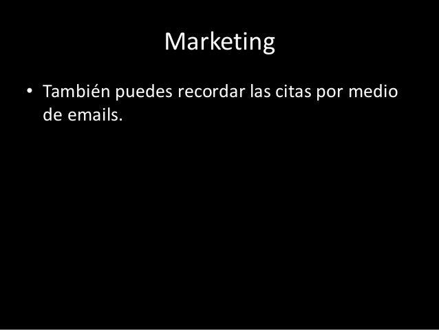 Marketing  • También puedes recordar las citas por medio  de emails.