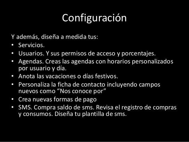 Configuración  Y además, diseña a medida tus:  • Servicios.  • Usuarios. Y sus permisos de acceso y porcentajes.  • Agenda...