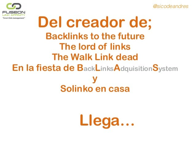 Del creador de; Backlinks to the future The lord of links The Walk Link dead En la fiesta de BackLinksAdquisitionSystem y ...