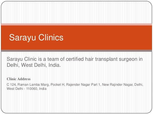 Sarayu Clinic is a team of certified hair transplant surgeon in Delhi, West Delhi, India. Clinic Address C 124, Raman Lamb...