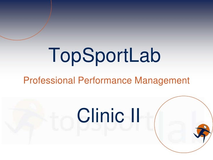 TopSportLab<br />Professional Performance Management<br />Clinic II<br />