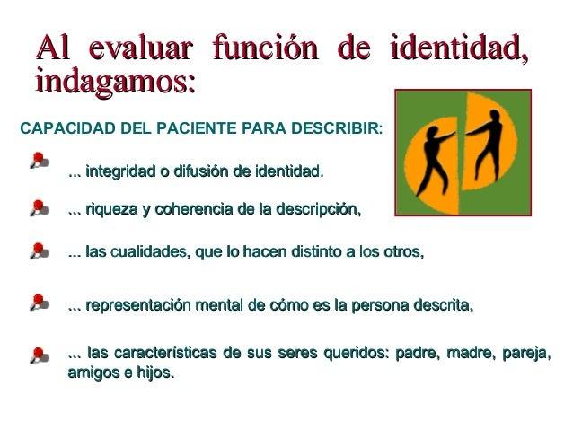 Al evaluar función de identidad,Al evaluar función de identidad, indagamos:indagamos: ... las cualidades, que lo hacen dis...