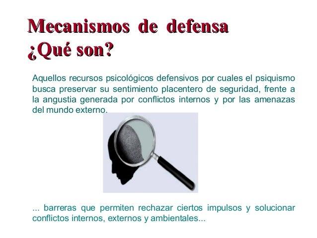 Mecanismos de defensaMecanismos de defensa ¿Qué son?¿Qué son? ... barreras que permiten rechazar ciertos impulsos y soluci...