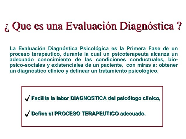 La Evaluación Diagnóstica Psicológica es la Primera Fase de un proceso terapéutico, durante la cual un psicoterapeuta alca...