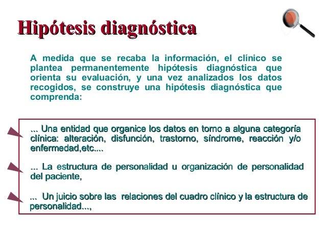 Hipótesis diagnósticaHipótesis diagnóstica A medida que se recaba la información, el clínico se plantea permanentemente hi...