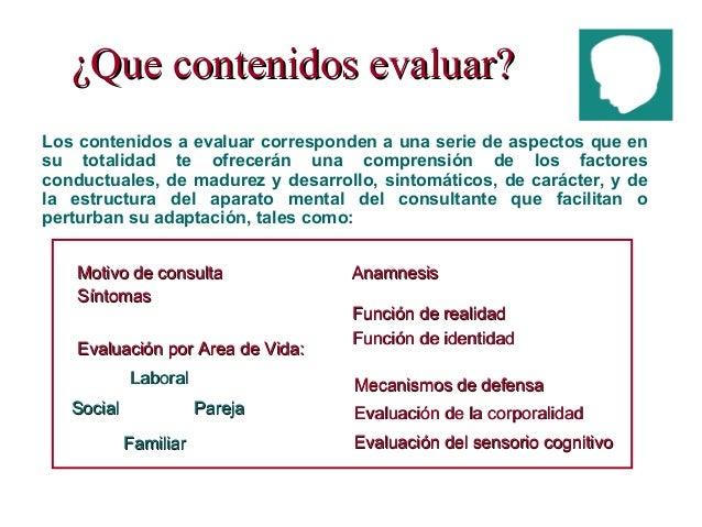 ¿Que contenidos evaluar?¿Que contenidos evaluar? Motivo de consultaMotivo de consulta Función de realidadFunción de realid...