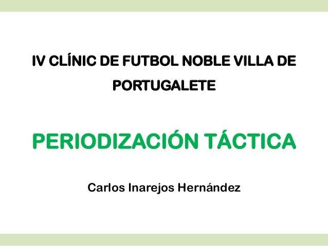 IV CLÍNIC DE FUTBOL NOBLE VILLA DE PORTUGALETE PERIODIZACIÓN TÁCTICA Carlos Inarejos Hernández