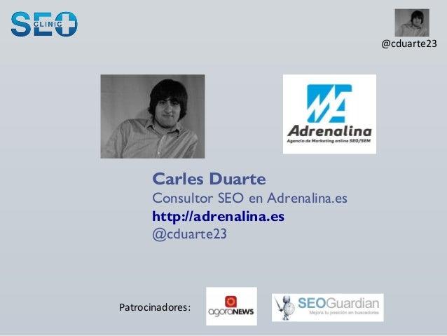 Patrocinadores:@cduarte23Carles DuarteConsultor SEO en Adrenalina.eshttp://adrenalina.es@cduarte23