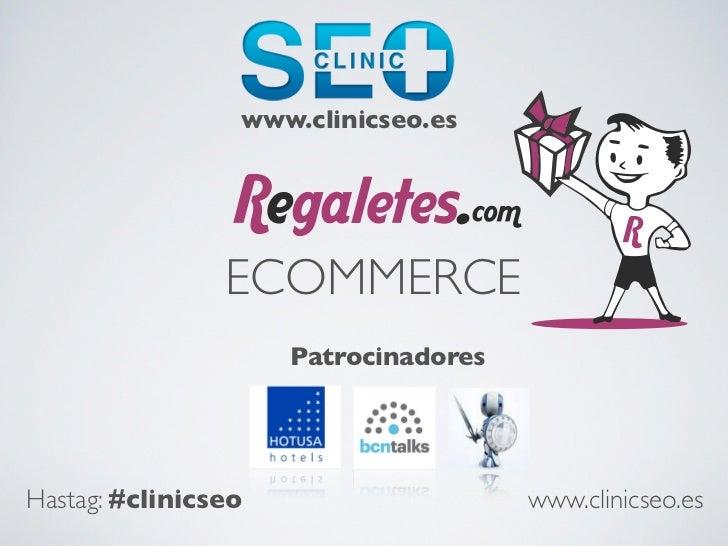 www.clinicseo.es                ECOMMERCE                     PatrocinadoresHastag: #clinicseo                    www.clin...