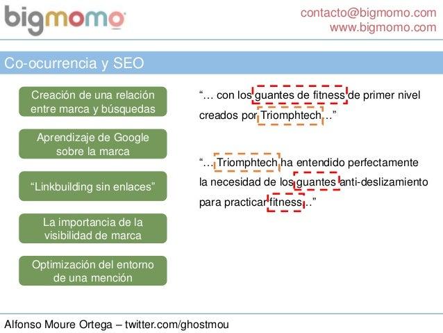 contacto@bigmomo.com www.bigmomo.com Alfonso Moure Ortega – twitter.com/ghostmou Co-ocurrencia y SEO Creación de una relac...