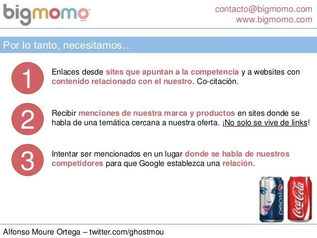 contacto@bigmomo.com www.bigmomo.com Alfonso Moure Ortega – twitter.com/ghostmou Por lo tanto, necesitamos… 1 Enlaces desd...