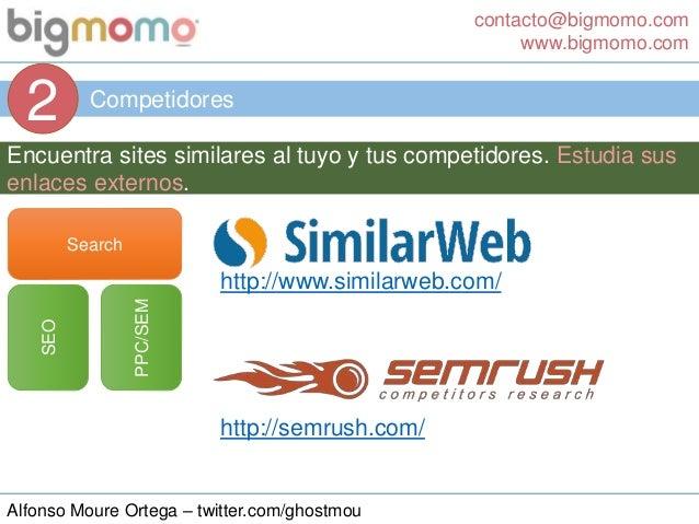 contacto@bigmomo.com www.bigmomo.com Alfonso Moure Ortega – twitter.com/ghostmou Competidores 2 Search SEO PPC/SEM Encuent...