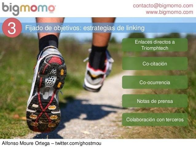 contacto@bigmomo.com www.bigmomo.com Alfonso Moure Ortega – twitter.com/ghostmou Fijado de objetivos: estrategias de linki...