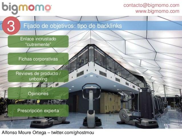 contacto@bigmomo.com www.bigmomo.com Alfonso Moure Ortega – twitter.com/ghostmou Fijado de objetivos: tipo de backlinks 3 ...