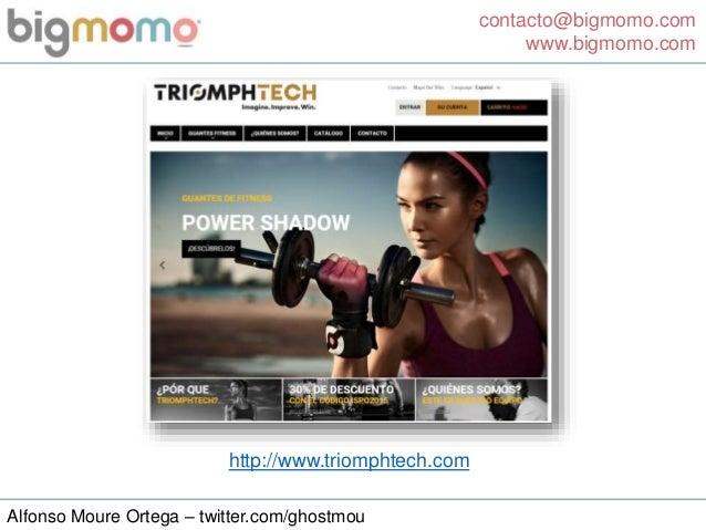 contacto@bigmomo.com www.bigmomo.com Alfonso Moure Ortega – twitter.com/ghostmou http://www.triomphtech.com