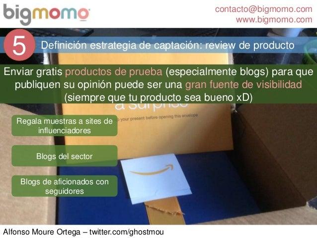 contacto@bigmomo.com www.bigmomo.com Alfonso Moure Ortega – twitter.com/ghostmou Definición estrategia de captación: revie...