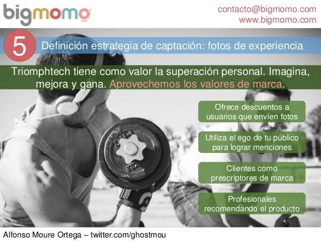 contacto@bigmomo.com www.bigmomo.com Alfonso Moure Ortega – twitter.com/ghostmou Definición estrategia de captación: fotos...