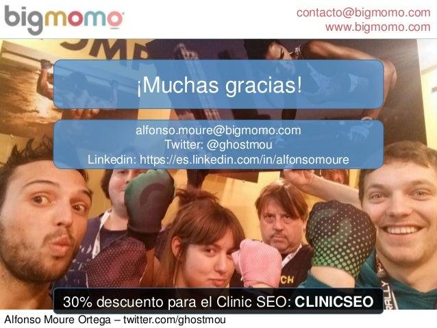 contacto@bigmomo.com www.bigmomo.com Alfonso Moure Ortega – twitter.com/ghostmou ¡Muchas gracias! alfonso.moure@bigmomo.co...