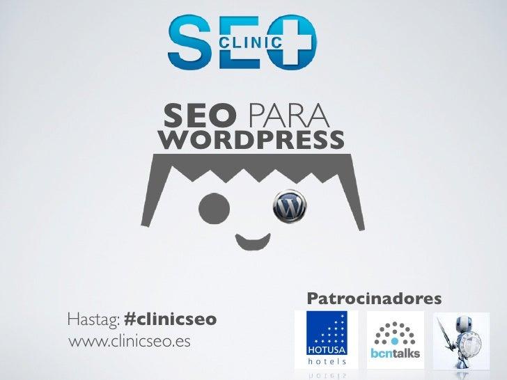 SEO PARA          WORDPRESS                     PatrocinadoresHastag: #clinicseowww.clinicseo.es
