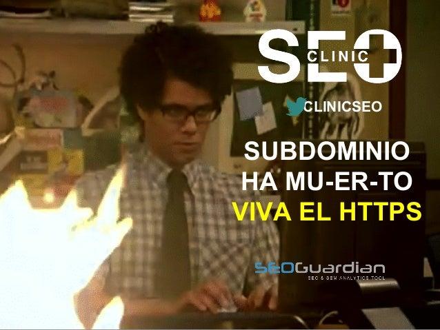 Recuerda nuestro hashtag! #CLINICSEO #CLINICSEO SUBDOMINIO HA MU-ER-TO VIVA EL HTTPS