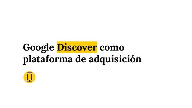 Google Discover como plataforma de adquisición