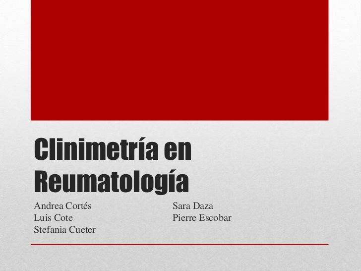 Clinimetría enReumatologíaAndrea Cortés     Sara DazaLuis Cote         Pierre EscobarStefania Cueter