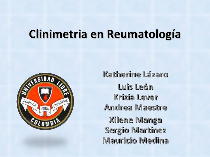 Clinimetria en Reumatología Katherine Lázaro Luis León Krizia Lever Andrea Maestre Xilene Manga Sergio Martínez Mauricio M...