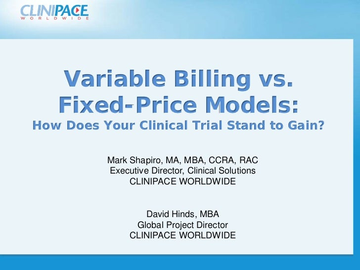 Variable Billing vs.   Fixed-Price Models:How Does Your Clinical Trial Stand to Gain? Click to edit Master title style    ...