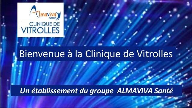 Bienvenue à la Clinique de Vitrolles Un établissement du groupe ALMAVIVA Santé