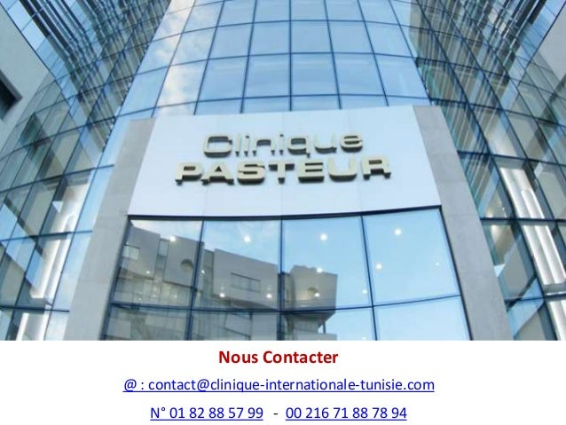 Nous Contacter @ : contact@clinique-internationale-tunisie.com N° 01 82 88 57 99 - 00 216 71 88 78 94