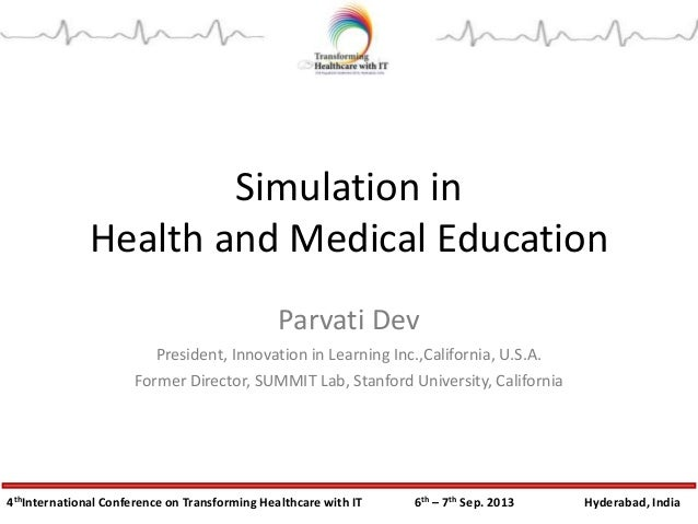4thInternational Conference on Transforming Healthcare with IT 6th – 7th Sep. 2013 Hyderabad, India Simulation in Health a...