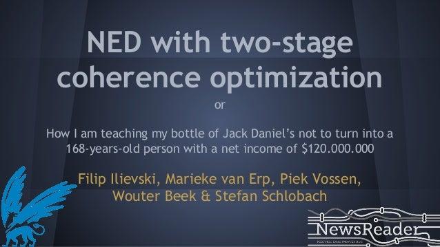 NED with two-stage coherence optimization Filip Ilievski, Marieke van Erp, Piek Vossen, Wouter Beek & Stefan Schlobach or ...