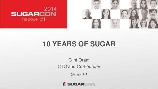 10 YEARS OF SUGAR Clint Oram CTO and Co-Founder @sugarclint