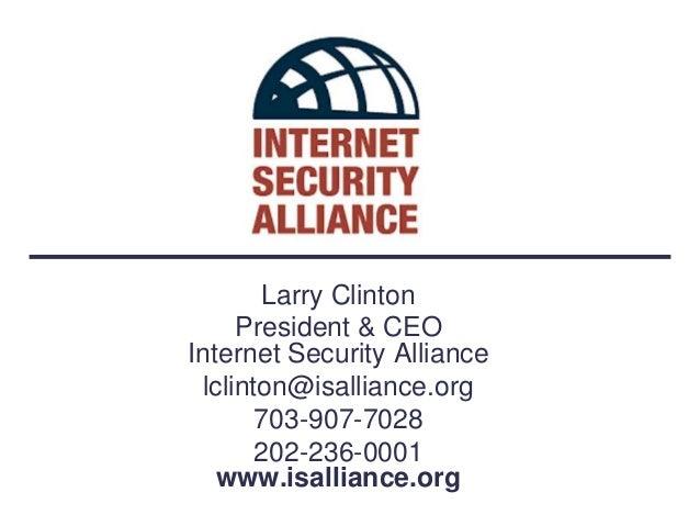 Larry Clinton     President & CEOInternet Security Alliance lclinton@isalliance.org       703-907-7028       202-236-0001 ...