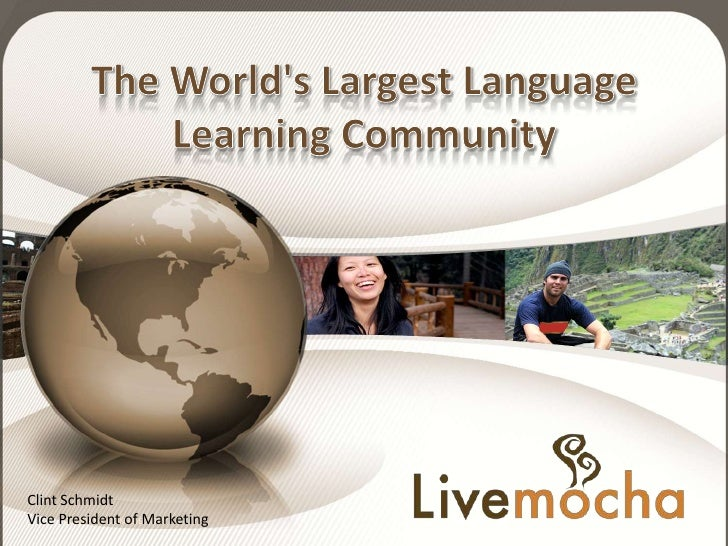 The World's Largest Language Learning Community<br />Clint Schmidt<br />Vice President of Marketing<br />company confident...