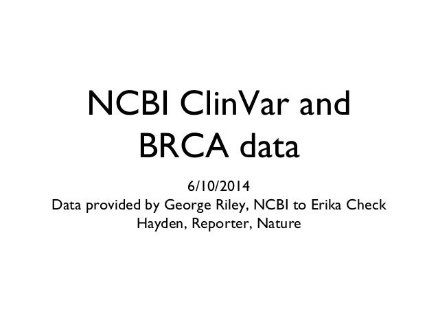 NCBI ClinVar and BRCA data 6/10/2014 Data provided by George Riley, NCBI to Erika Check Hayden, Reporter, Nature