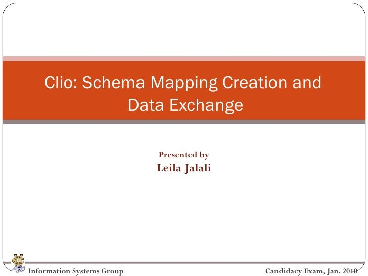 Clio: Schema Mapping Creation and              Data Exchange                            Presented by                      ...