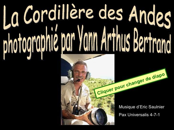 La Cordillère des Andes photographié par Yann Arthus Bertrand Musique d'Eric Saulnier Pax Universalis 4-7-1 Cliquer pour c...